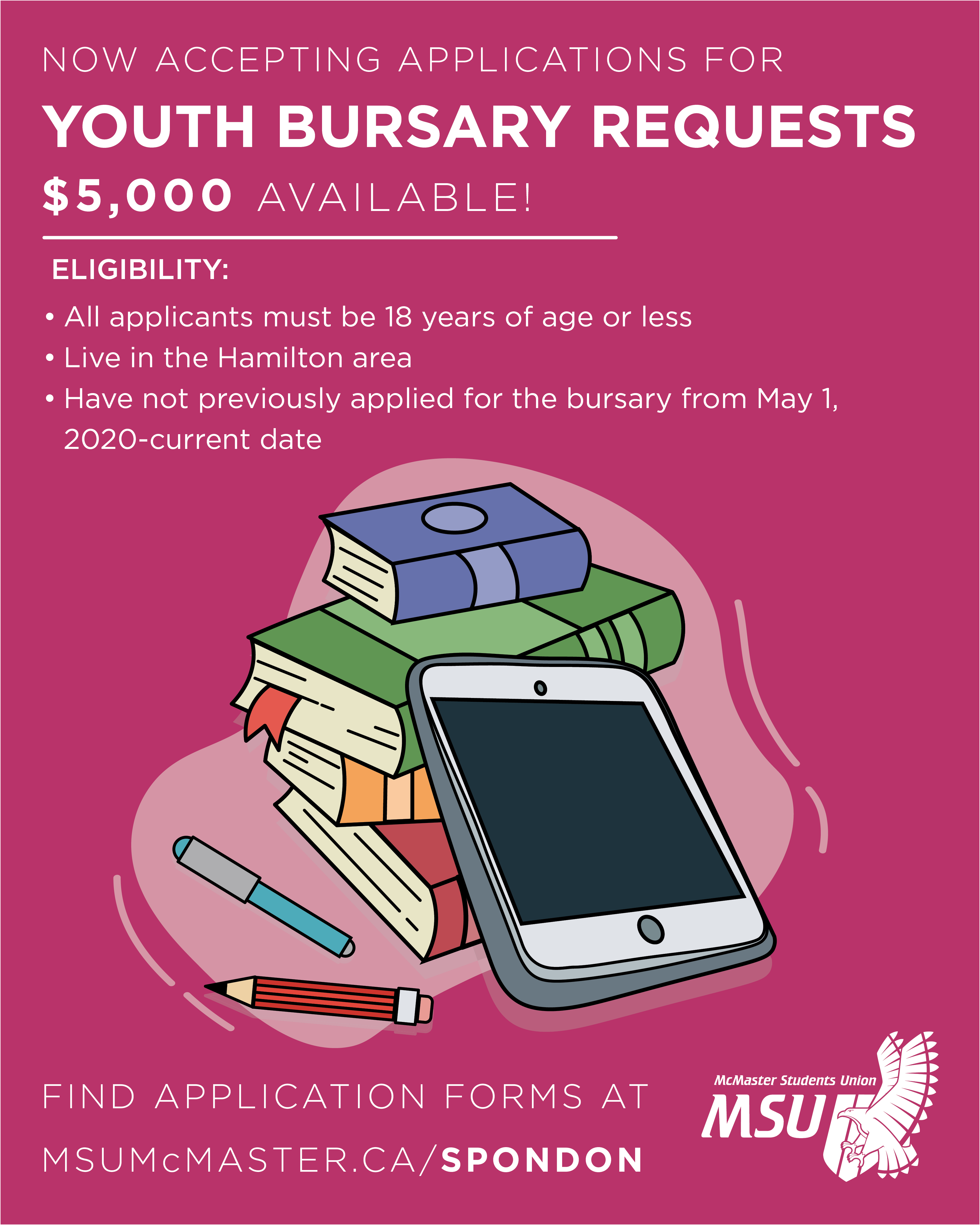 academic supplies are pictured on a pink background. The image invites applications to the MSU Youth Bursary if the applicant is 18 years of age or younger, lives in the Hamilton area and has not previoulsy applied to the bursary from May 1, 2020 to the current date.