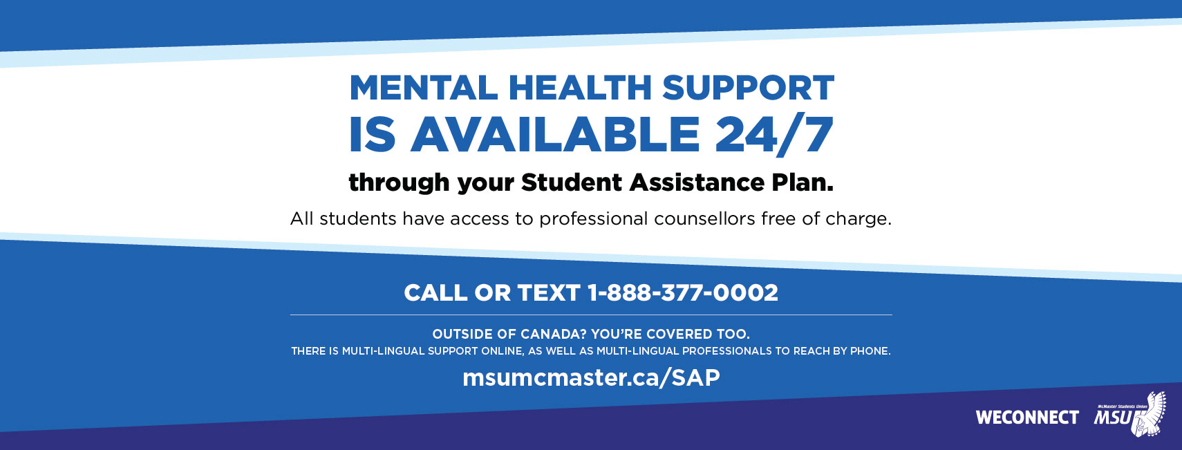 Access to the MSU Student Assistance Program can be found via the benefit provider We Speak Student or by texting or calling 1-888-337-0002